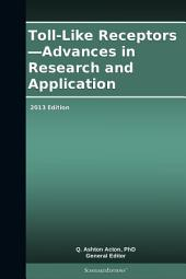 Toll-Like Receptors—Advances in Research and Application: 2013 Edition