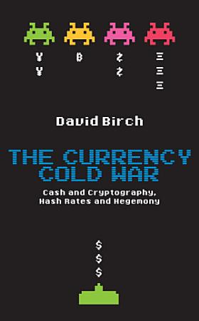 The Currency Cold War  Cash and Cryptography  Hash Rates and Hegemony PDF