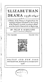 Elizabethan Drama, 1558-1642: A History of the Drama in England from the Accession of Queen Elizabeth to the Closing of the Theaters, to which is Prefixed a Résumé of the Earlier Drama from Its Beginnings, Volume 2