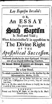 Lay baptism invalid: or, An essay to prove that such baptism is null and void, by a lay hand [R. Laurence.]. To which is prefix'd a letter by G. Hickes