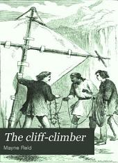 The Cliff-climber: Or, The Lone Home in the Himalayas