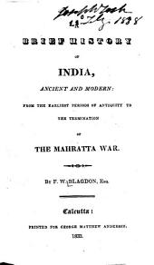 A Brief History of India, Ancient and Modern: From the Earliest Periods of Antiquity to the Termination of the Mahratta War