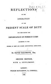 Reflections on the Operation of the Present Scale of Duty for Regulating the Importation of Foreign Corn: Addressed to the Borders of Kent and Sussex Agricultural Association