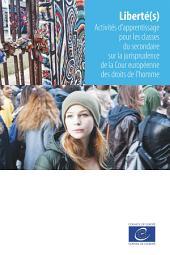 Liberté(s) - Activités d'apprentissage pour les classes du secondaire sur la jurisprudence de la Cour européenne des droits de l'homme