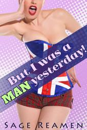 But I was a Man Yesterday! - 3 Book Erotic Gender Swap Bundle