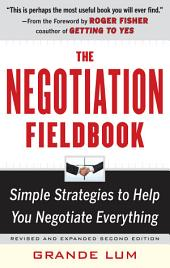 The Negotiation Fieldbook, Second Edition: Simple Strategies to Help You Negotiate Everything, Edition 2