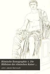 Römische ikonographie: t. Die Bildnisse der römischen Kaiser und ihrer Angehörigen: 1. Das julischclaudische Kaiserhaus. 1886. II. Von Galba bis Commodus. 1891 III. Von Pertinax bis Theodosius. 1894