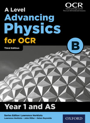 A Level Advancing Physics for OCR B  Year 1 and AS