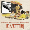 Download Everything I Need to Know I Learned from Led Zeppelin Book