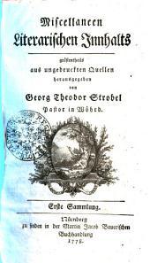 Miscellaneen literarischen Innhalts: größtentheils aus ungedruckten Quellen. Erste Sammlung