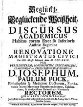 Beglückt- und beglückende Weißheit seu disscursus academicus habitus ... in renovatione magistratus civici die 8. Februarii 1729, xenii loco oblatus a Josepho Leopolodo Schgumbser