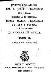 Cartas familiares: escritas á su hermana Doña María Francisca de Isla y Losada, y á su cuñado D. Nicolás de Ayala, Volumen 2