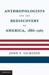 Anthropologists and the Rediscovery of America, 1886–1965
