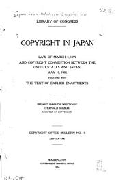 Copyright in Japan: Law of March 3, 1899 and Copyright Convention Between the United States and Japan, May 10, 1906, Together with the Text of Earlier Enactments