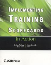 Implementing Training Scorecards: Eight Case Studies from the Real World of Training