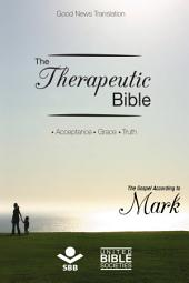 The Therapeutic Bible – The Gospel of Mark: Acceptance • Grace • Truth