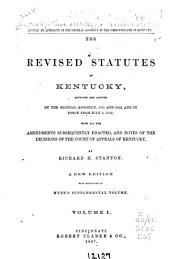 The Revised Statutes of Kentucky: Approved and Adopted by the General Assembly, 1851 and 1852, and in Force from July 1, 1852; with All the Amendments Subsequently Enacted, and Notes of the Decisions of the Court of Appeals of Kentucky, Volume 2