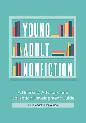 Young Adult Nonfiction  A Readers  Advisory and Collection Development Guide PDF