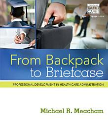 From Backpack To Briefcase Professional Development In Health Care Administration Book PDF