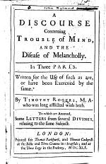 A Discourse concerning Trouble of Mind, and the disease of Melancholly. In three parts ... To which are annexed, some letters from several Divines, relating to the same subject
