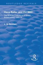 Hans Keller and the BBC: The Musical Conscience of British Broadcasting 1959-1979