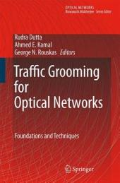 Traffic Grooming for Optical Networks: Foundations, Techniques and Frontiers