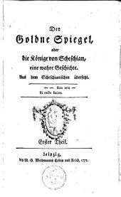 Der Goldne Spiegel, oder die Könige von Scheschian, eine wahre Geschichte: Aus dem Scheschianischen übersetzt, Volumes 1-2