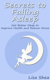 Secrets to Falling Asleep - Get Better Sleep to Improve Health and Reduce Stress
