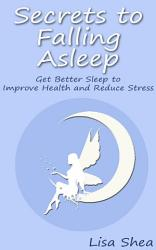 Secrets To Falling Asleep Get Better Sleep To Improve Health And Reduce Stress Book PDF