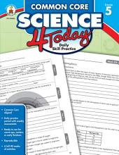 Common Core Science 4 Today, Grade 5: Daily Skill Practice