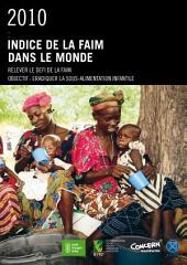 2010 Indice de la Faim dans le Monde: Relever le Defi de la Faim Objectif: Eradiquer la Sous-alimentation Infantile