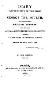 Diary Illustrative of the Times of George the Fourth: Interspersed with Original Letters from the Late Queen Caroline and from Various Other Distinguished Persons : in Four Volumes, Volume 3