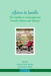 Affaires de Famille: The Family in Contemporary French Culture and Theory