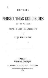 Histoire des persécutions religieuses en Espagne: Juifs, Mores, Protestants