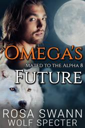 Omega's Future (Mated to the Alpha #8): Mpreg Gay M/M Shifter Romance