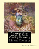 A Romance of Two Worlds , by Marie Corelli ( First Novel )
