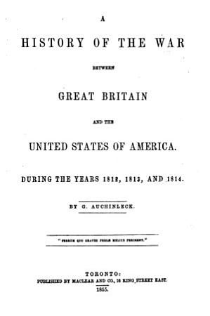 A History of the War Between Great Britain and the United States of America PDF