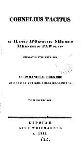 Cornelius Tacitus ab I. Lipsio, I.F. Gronovio [and others] emendatus et illustr., ab I. Bekkero recogn: Volume 1