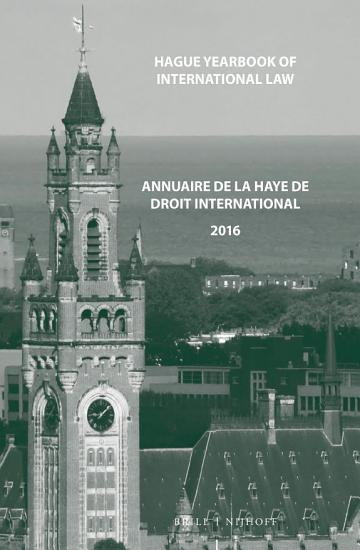 Hague Yearbook of International Law   Annuaire de La Haye de Droit International  Vol  29  2016  PDF