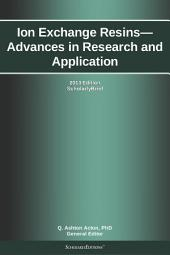 Ion Exchange Resins—Advances in Research and Application: 2013 Edition: ScholarlyBrief