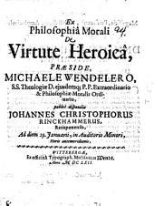Ex Philosophiâ Morali, De Virtute Heroicâ