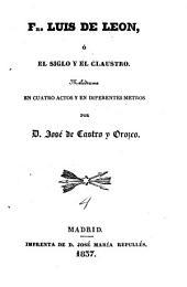 Fray Luis de Leon, o el siglo y el claustro. Melodrama in cuatro actos