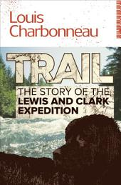 Trail: The Story of the Lewis and Clark Expedition