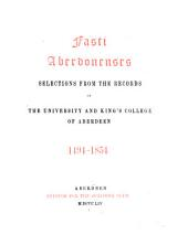 Fasti Aberdonenses: selections from the records of the University and King's College of Aberdeen, 1494-1854