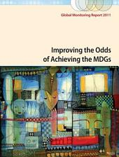 Global Monitoring Report 2011: Improving the Odds of Achieving the MDGs