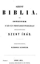 Szent Biblia, azaz: Istennek ó és új Testamentomában: Foglaltatott égész Szent Írás. Magyar nyelvre fordította Károli Gáspár