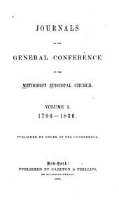 Journals of the General Conference of the Methodist Episcopal Church: Volume 1