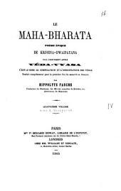 Le Maha-Bharata: poème épique de Krishna-Dwaipayana plus communément appelé Véda-Vyasa c'est-a-dire le compilateur et l'ordonnateur des védas, Volume4