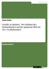 Goethe in Spanien - Der Einfluss des Dichterfürsten auf die spanische Welt im 18./ 19. Jahrhundert