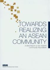 Towards Realizing an ASEAN Community. A Brief Report on the ASEAN Community Roundtable: A Brief Report on the ASEAN Community Roundtable